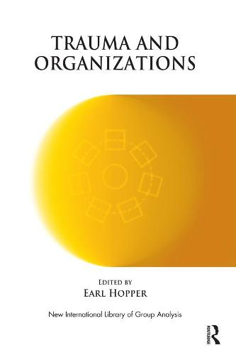 Trauma and Organizations - The New International Library of Group Analysis (Paperback)