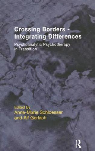 Crossing Borders - Integrating Differences: Psychoanalytic Psychotherapy in Transition (Paperback)