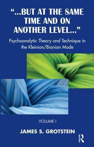 But at the Same Time and on Another Level: Psychoanalytic Theory and Technique in the Kleinian/Bionian Mode (Paperback)