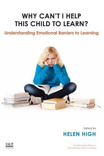 Why Can't I Help this Child to Learn?: Understanding Emotional Barriers to Learning (Paperback)