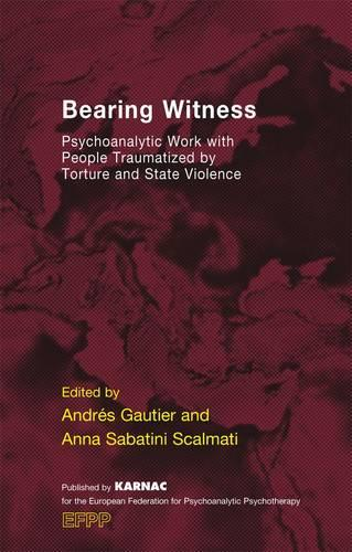 Bearing Witness: Psychoanalytic Work with People Traumatised by Torture and State Violence (Paperback)