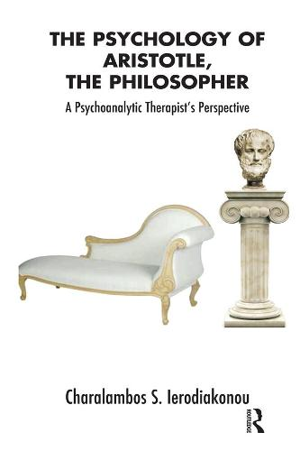 The Psychology of Aristotle, The Philosopher: A Psychoanalytic Therapist's Perspective (Paperback)