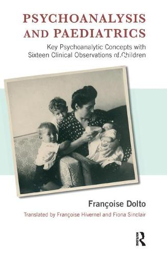 Psychoanalysis and Paediatrics: Key Psychoanalytic Concepts with Sixteen Clinical Observations of Children (Paperback)