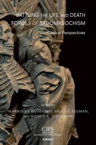 Battling the Life and Death Forces of Sadomasochism: Clinical Perspectives - CIPS Confederation of Independent Psychoanalytic Societies Boundaries of Psychoanalysis (Paperback)