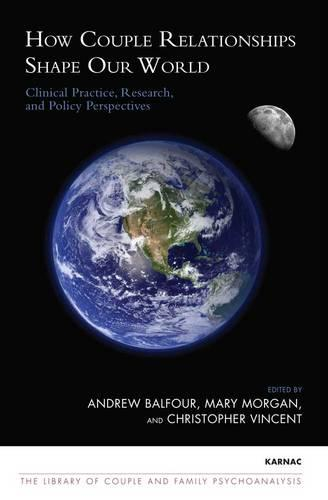 How Couple Relationships Shape our World: Clinical Practice, Research, and Policy Perspectives (Paperback)