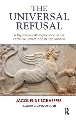 The Universal Refusal: A Psychoanalytic Exploration of the Feminine Sphere and its Repudiation (Paperback)