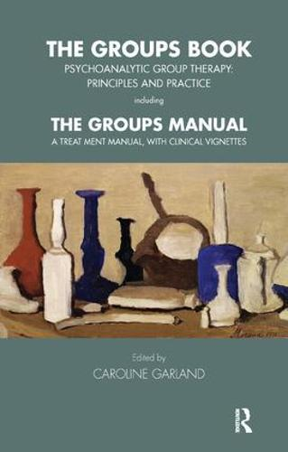 The Groups Book: Psychoanalytic Group Therapy: Principles and Practice - Tavistock Clinic Series (Paperback)