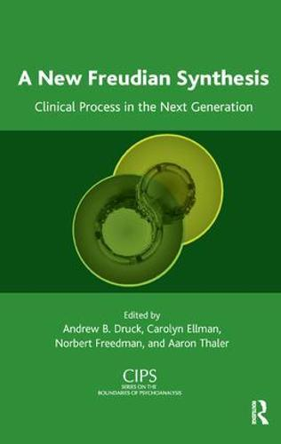 A New Freudian Synthesis: Clinical Process in the Next Generation - CIPS Confederation of Independent Psychoanalytic Societies Boundaries of Psychoanalysis (Paperback)