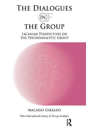 The Dialogues in and of the Group: Lacanian Perspectives on the Psychoanalytic Group - The New International Library of Group Analysis (Paperback)