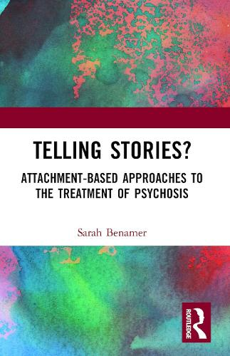 Telling Stories?: Attachment-Based Approaches to the Treatment of Psychosis (Paperback)