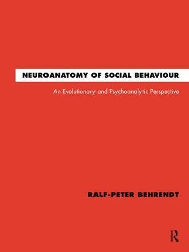 Neuroanatomy of Social Behaviour: An Evolutionary and Psychoanalytic Perspective (Hardback)