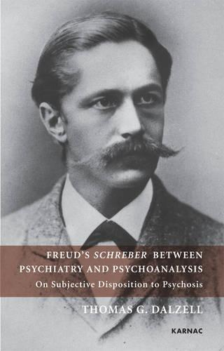 Freud's Schreber Between Psychiatry and Psychoanalysis: On Subjective Disposition to Psychosis (Paperback)