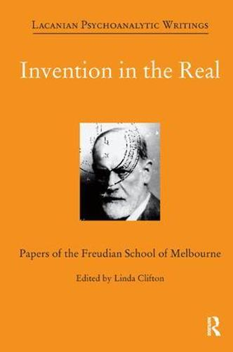 Invention in the Real: Papers of the Freudian School of Melbourne - Papers of the Freudian School of Melbourne (Paperback)