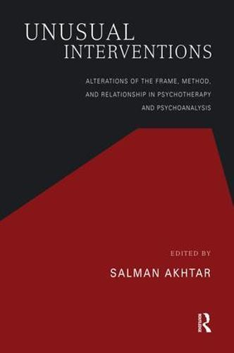 Unusual Interventions: Alterations of the Frame, Method, and Relationship in Psychotherapy and Psychoanalysis (Paperback)