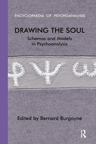 Drawing the Soul: Schemas and Models in Psychoanalysis - The Encyclopaedia of Psychoanalysis (Paperback)