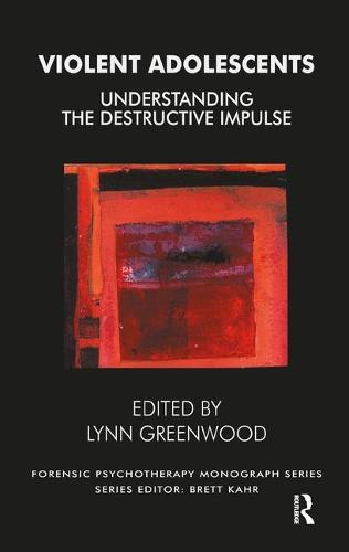 Violent Adolescents: Understanding the Destructive Impulse - The Forensic Psychotherapy Monograph Series (Paperback)