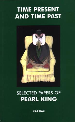Time Present and Time Past: Selected Papers of Pearl King (Paperback)