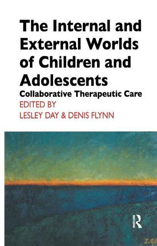 The Internal and External Worlds of Children and Adolescents: Collaborative Therapeutic Care (Paperback)