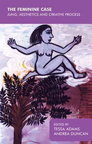The Feminine Case: Jung, Aesthetics and Creative Process (Paperback)