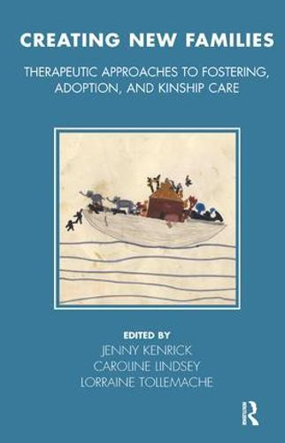 Creating New Families: Therapeutic Approaches to Fostering, Adoption and Kinship Care - Tavistock Clinic Series (Paperback)