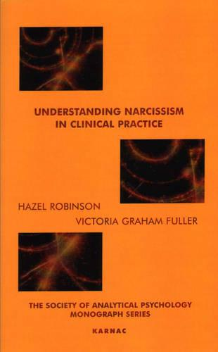 Understanding Narcissism in Clinical Practice - The Society of Analytical Psychology Monograph Series (Paperback)