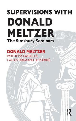 Supervisions with Donald Meltzer: The Simsbury Seminars (Paperback)
