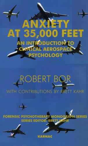 Anxiety at 35,000 Feet: An Introduction to Clinical Aerospace Psychology - The Forensic Psychotherapy Monograph Series (Paperback)