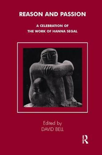 Reason and Passion: A Celebration of the Work of Hanna Segal - Tavistock Clinic Series (Paperback)