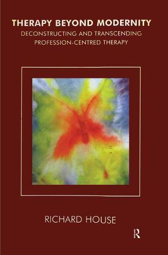 Therapy Beyond Modernity: Deconstructing and Transcending Profession-Centred Therapy (Paperback)