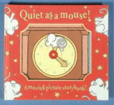 Quiet as a Mouse! - Every Picture Moves S. (Hardback)