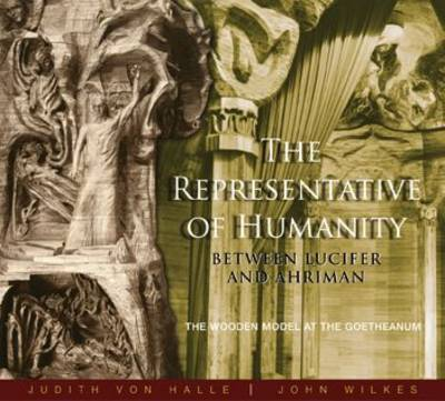 The Representative of Humanity: Between Lucifer and Ahriman - The Wooden Model at the Goetheanum (Paperback)