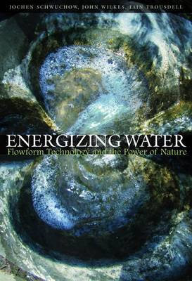 Energizing Water: Flowform Technology and the Power of Nature (Paperback)