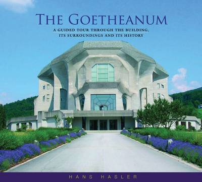 The Goetheanum: A Guided Tour Through the Building, Its Surroundings and Its History (Paperback)