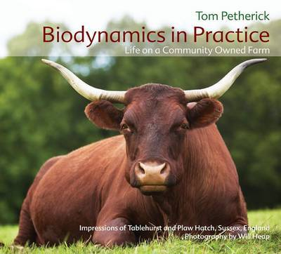Biodynamics in Practice: Life on a Community Owned Farm - Impressions of Tablehurst and Plawhatch, Sussex, England (Hardback)