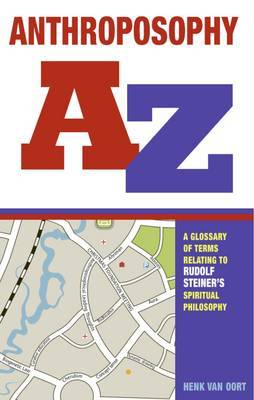 Anthroposophy A-Z: A Glossary of Terms Relating to Rudolf Steiner's Spiritual Philosophy (Paperback)