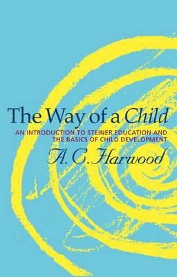 The Way of a Child: An Introduction to Steiner Education and the Basics of Child Development (Paperback)