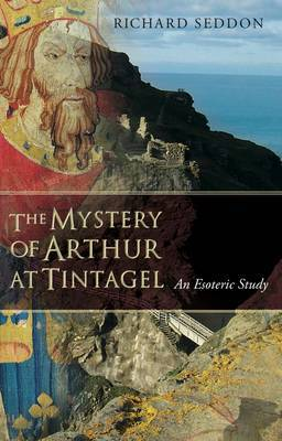 The Mystery of Arthur at Tintagel: An Esoteric Study (Paperback)