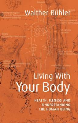 Living With Your Body: Health, Illness and Understanding the Human Being (Paperback)