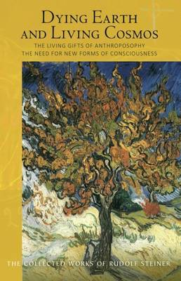 Dying Earth and Living Cosmos: The Living Gifts of Anthroposophy - The Need for New Forms of Consciousness (Paperback)