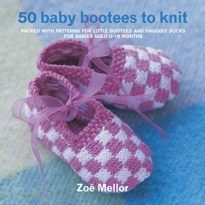 50 Baby Bootees to Knit: Packed with Patterns for Little Bootees and Snuggly Socks For Newborn to Nine Months (Spiral bound)