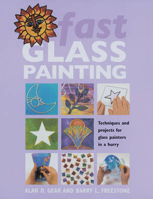 Fast Glass Painting: Techniques and Projects for Glass Painters in a Hurry (Hardback)