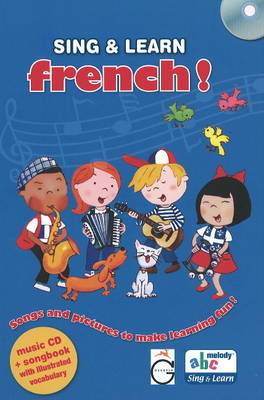 Sing and Learn French!: Songs and Pictures to Make Learning Fun!
