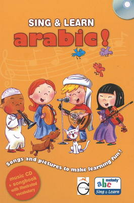 Sing & Learn Arabic!: Songs & Pictures to Make Learning Fun!