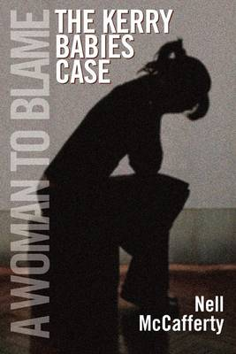 A Woman to Blame: The Kerry Babies Case (Paperback)