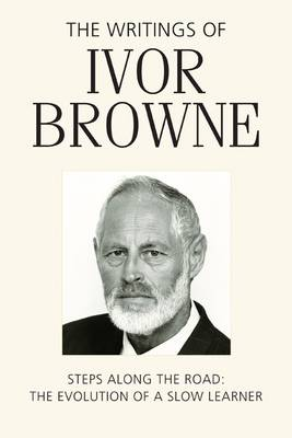 The Writings of Ivor Browne: Steps Along the Road, the Evolution of a Slow Learner (Hardback)
