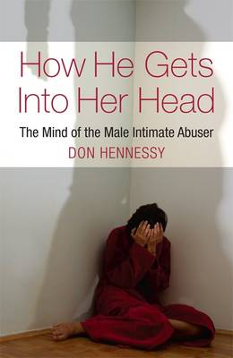 How He Gets into Her Head: The Mind of the Male Intimate Abuser (Paperback)