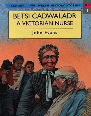 Welsh History Stories: Betsi Cadwaladr, A Victorian Nurse (Paperback)