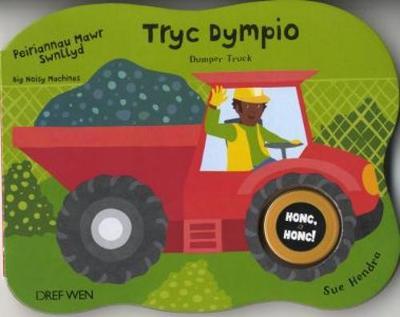 Peiriannau Mawr Swnllyd: Tryc Dympio/Dumper Truck (Hardback)