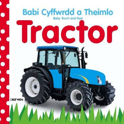 Tractor/Tractor - Babi Cyffwrdd a theimlo/Baby Touch and Feel (Hardback)