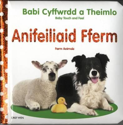 Babi Cyffwrdd a Theimlo/Baby Touch and Feel: Anifeiliaid Fferm (Hardback)